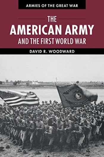 9781107648869-1107648866-The American Army and the First World War (Armies of the Great War)