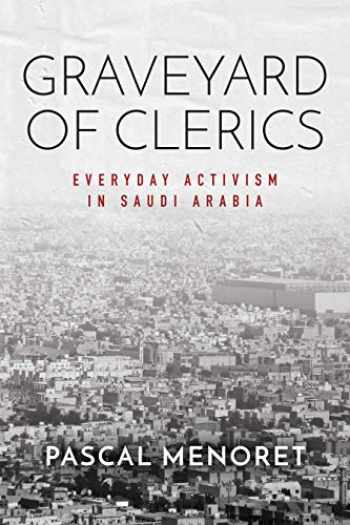 9781503612464-1503612465-Graveyard of Clerics: Everyday Activism in Saudi Arabia (Stanford Studies in Middle Eastern and Islamic Societies and Cultures)