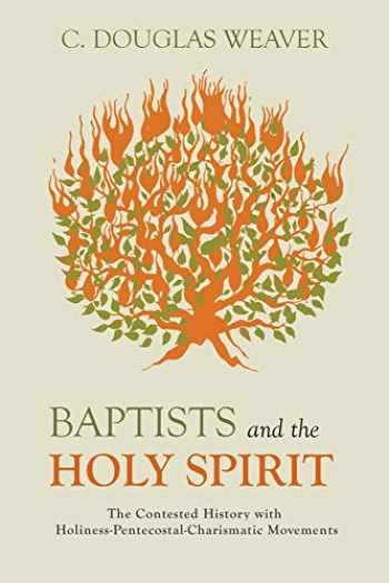 9781481310062-1481310062-Baptists and the Holy Spirit: The Contested History with Holiness-Pentecostal-Charismatic Movements