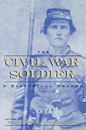 9780814798805-0814798802-The Civil War Soldier: A Historical Reader