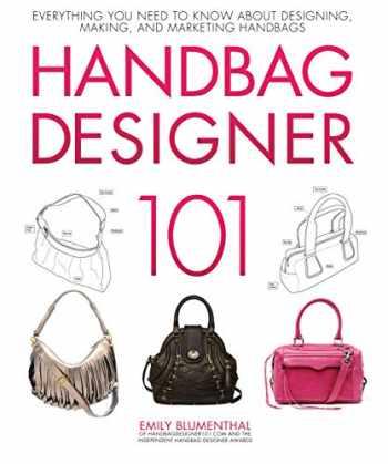 9780760365458-0760365458-Handbag Designer 101: Everything You Need to Know About Designing, Making, and Marketing Handbags