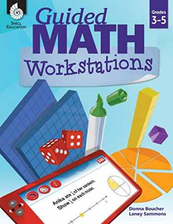 9781425817299-1425817297-Guided Math Workstations for Grades 3 to 5 – Strategies to Put Guided Math into Action in Elementary School Classrooms - Create Math Workshops and Implement Math Workstations for Ages 7 to 11