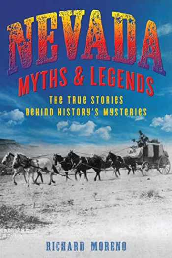 9781493039821-1493039822-Nevada Myths and Legends: The True Stories behind History's Mysteries (Myths and Mysteries Series)