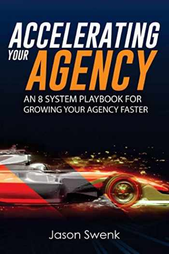 9781717596215-1717596215-Accelerating Your Agency: An 8 System Playbook for Growing Your Agency Faster