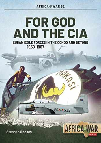9781913336240-1913336247-For God and the CIA: Cuban Exile Forces in the Congo and Beyond, 1959-1967 (Africa@War)