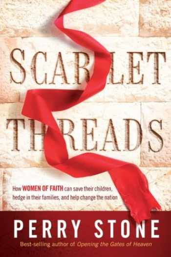 9781621369981-1621369986-Scarlet Threads: How Women of Faith Can Save Their Children, Hedge in Their Families, and Help Change the Nation