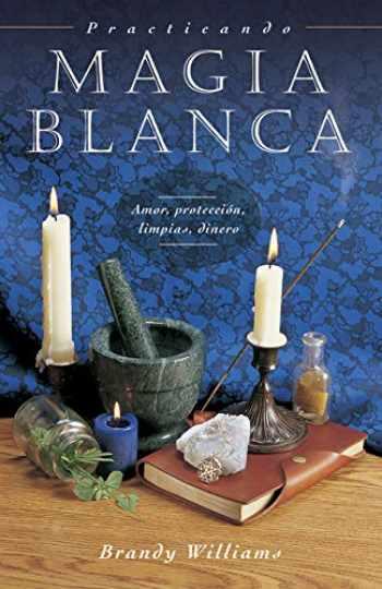 9780738708614-0738708615-Practicando Magia Blanca: Amor, protección, limpias, dinero (Spanish for Beginners Series, 8) (Spanish Edition)