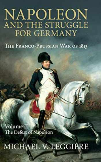 9781107080546-1107080541-Napoleon and the Struggle for Germany: The Franco-Prussian War of 1813 (Cambridge Military Histories) (Volume 2)