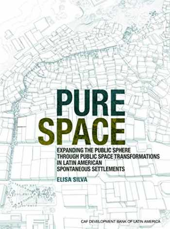 9781948765428-194876542X-Pure Space: Expanding the Public Sphere through Public Space Transformations in Latin American Spontaneous Settlements