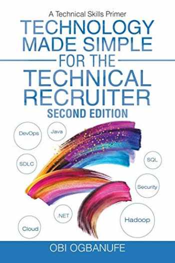9781532064999-1532064993-Technology Made Simple for the Technical Recruiter, Second Edition: A Technical Skills Primer