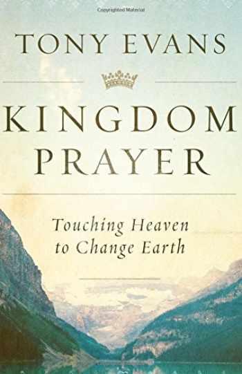 9780802414847-0802414842-Kingdom Prayer: Touching Heaven to Change Earth