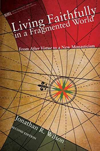9781556358982-1556358989-Living Faithfully in a Fragmented World: From Macintyre's After Virtue to a New Monasticism (New Monastic Library: Resources for Radical Discipleship)