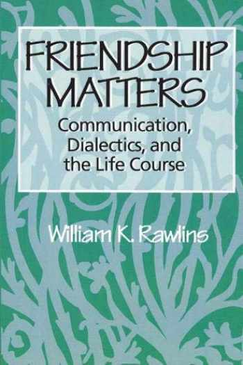 9780202304045-0202304043-Friendship Matters: Communication, Dialectics, and the Life Course (Communication and Social Order)
