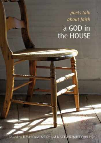 9781932195194-193219519X-A God in the House: Poets Talk About Faith (The Tupelo Press Lineage Series)