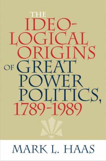 9780801474071-0801474078-The Ideological Origins of Great Power Politics, 1789–1989 (Cornell Studies in Security Affairs)