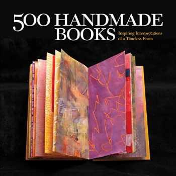 9781579908775-1579908772-500 Handmade Books: Inspiring Interpretations of a Timeless Form (500 Series)
