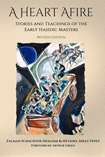 9781939681614-1939681618-A Heart Afire: Stories and Teachings of the Early Hasidic Masters