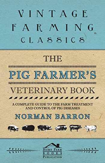 9781446540244-1446540243-The Pig Farmer's Veterinary Book - A Complete Guide to the Farm Treatment and Control of Pig Diseases