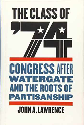 9781421424699-142142469X-The Class of '74: Congress after Watergate and the Roots of Partisanship