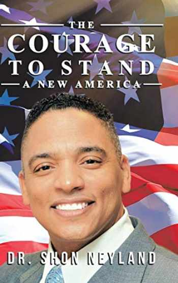 9781546207900-1546207902-The Courage to Stand: A New America