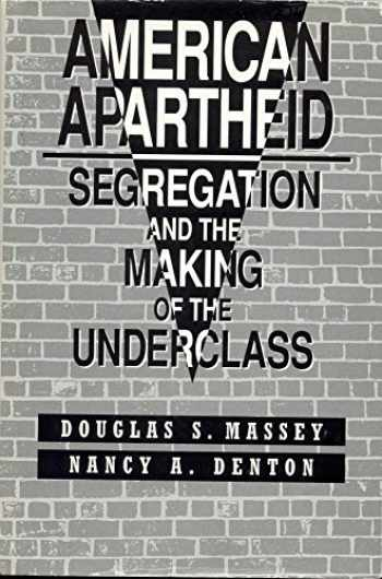 9780674018204-0674018206-American Apartheid: Segregation and the Making of the Underclass