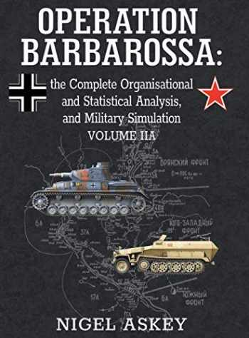 9780648221920-064822192X-Operation Barbarossa: the Complete Organisational and Statistical Analysis, and Military Simulation, Volume IIA (2) (Operation Barbarossa by Nigel Askey)