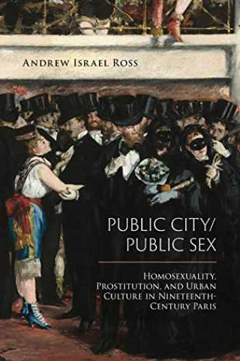 9781439914892-1439914893-Public City/Public Sex: Homosexuality, Prostitution, and Urban Culture in Nineteenth-Century Paris (Sexuality Studies)