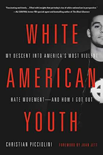 9780316522908-0316522902-White American Youth: My Descent into America's Most Violent Hate Movement -- and How I Got Out