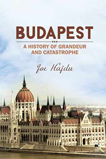 9781784552183-1784552186-Budapest: A History of Grandeur and Catastrophe