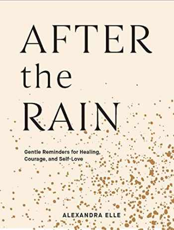 9781797200101-1797200100-After the Rain: Gentle Reminders for Healing, Courage, and Self-Love