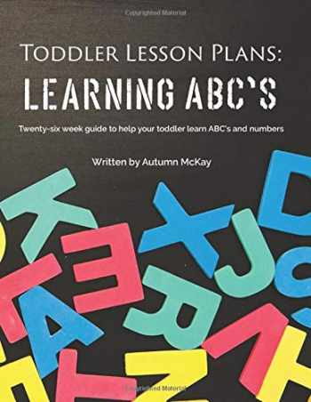 9781539886969-1539886964-Toddler Lesson Plans: Learning ABC's: Twenty-six week guide to help your toddler learn ABC's and numbers(paperback-black and white) (Early Learning)