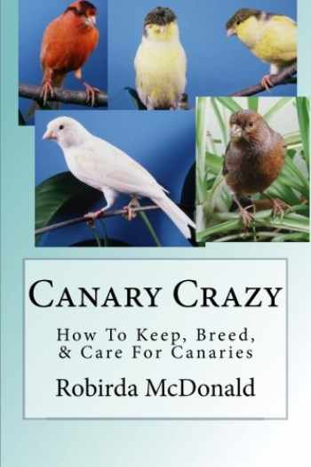 9781479363520-1479363529-Canary Crazy: How To Keep, Breed, & Care For Canaries