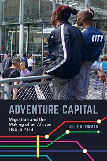 9780520304413-0520304411-Adventure Capital: Migration and the Making of an African Hub in Paris