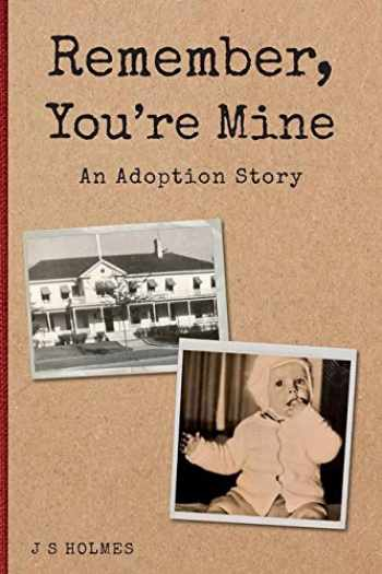 9781783241385-1783241381-Remember, You're Mine: An Adoption Story