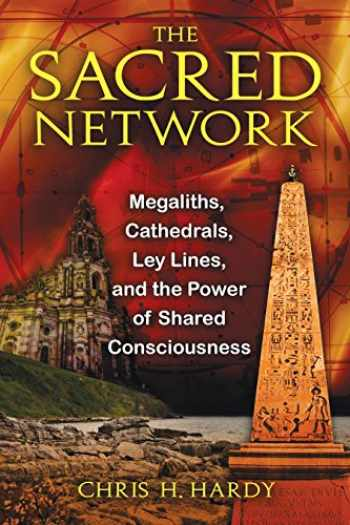 9781594773815-1594773815-The Sacred Network: Megaliths, Cathedrals, Ley Lines, and the Power of Shared Consciousness