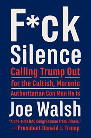 9780063010024-006301002X-F*ck Silence: Calling Trump Out for the Cultish, Moronic, Authoritarian Con Man He Is
