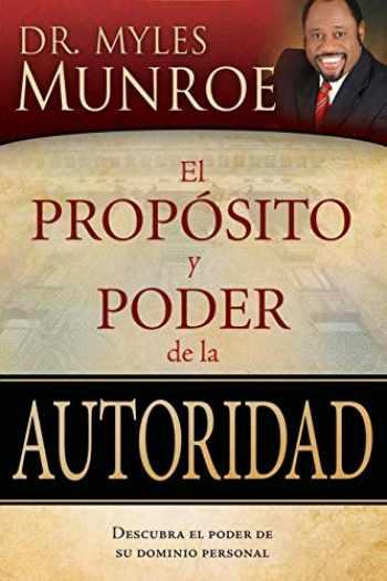 9781603742702-1603742700-El propósito y poder de la autoridad: Descubra el poder de su dominio personal (Spanish Edition)