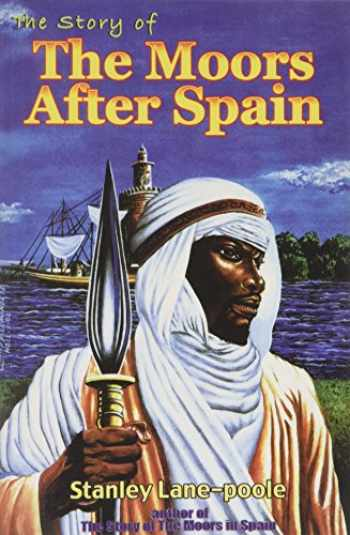 9781617590375-1617590371-The Story of the Moors After Spain