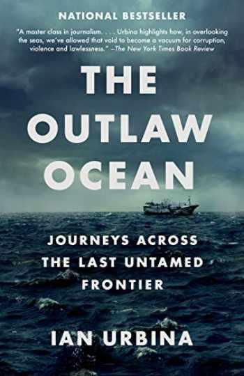 9781101972373-1101972378-The Outlaw Ocean: Journeys Across the Last Untamed Frontier