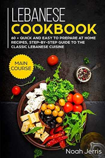 9781702808958-1702808955-Lebanese Cookbook: MAIN COURSE – 60 + Quick and easy to prepare at home recipes, step-by-step guide to the classic Lebanese cuisine