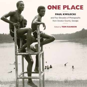 9781469607405-1469607409-One Place: Paul Kwilecki and Four Decades of Photographs from Decatur County, Georgia (Documentary Arts and Culture, Published in association with the ... for Documentary Studies at Duke University)