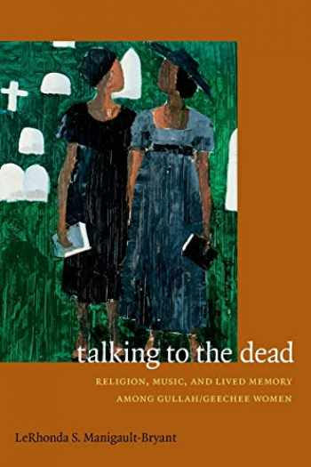 9780822356745-0822356740-Talking to the Dead: Religion, Music, and Lived Memory among Gullah/Geechee Women