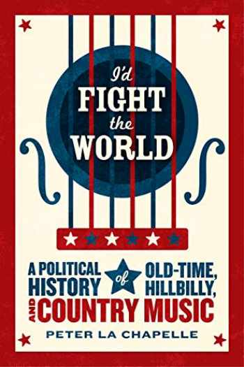 9780226923000-0226923002-I'd Fight the World: A Political History of Old-Time, Hillbilly, and Country Music