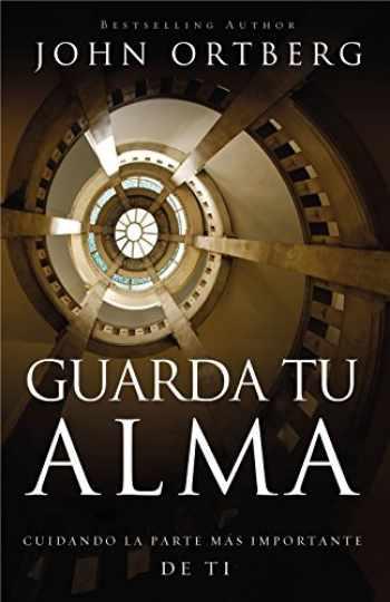 9780829766547-0829766545-Guarda tu alma: Cuidando la parte más importante de ti (Spanish Edition)