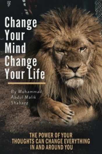 9781540752925-1540752925-Change Your Mind, Change Your Life: The Power of Your Thoughts Can Change Everything In And Around You