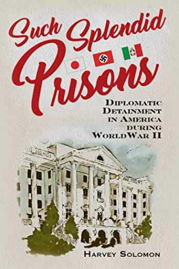 9781640120846-164012084X-Such Splendid Prisons: Diplomatic Detainment in America during World War II