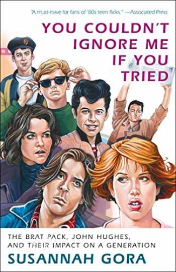 9780307716606-0307716600-You Couldn't Ignore Me If You Tried: The Brat Pack, John Hughes, and Their Impact on a Generation