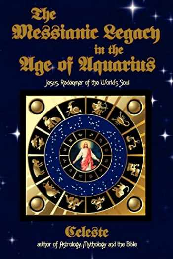 9781434340047-143434004X-The Messianic Legacy in the Age of Aquarius: Jesus, Redeemer of the World's Soul