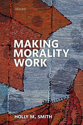 9780199560080-0199560080-Making Morality Work