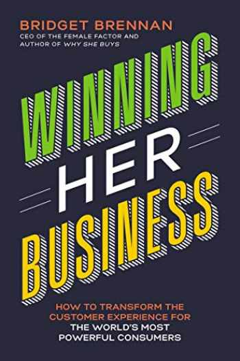 9781400210008-1400210003-Winning Her Business: How to Transform the Customer Experience for the World's Most Powerful Consumers